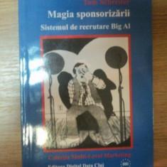 MAGIA SPONSORIZARII . SISTEMUL DE RECRUTARE BIG AL de TOM SCHREITER , 2005