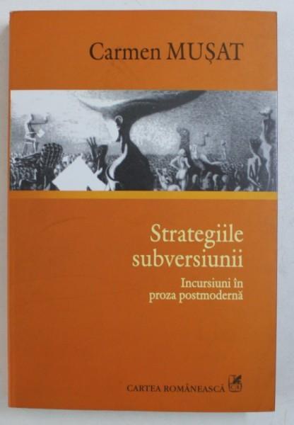 STRATEGIILE SUBVERSIUNII - INCURSIUNI IN PROZA POSTMODERNA de CARMEN MUSAT , 2008