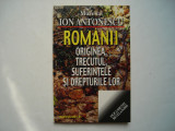 Romanii. Originea, trecutul, suferintele si drepturile lor - Ion Antonescu, Alta editura, 1998
