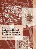 Istorie urbana Lotizarea si Parcul Ioanid Bucuresti in context european 200 ill.