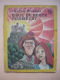 CHARLES DICKENS - OSUL DE PESTE FERMECAT ( ilustratii de Iacob Desideriu )