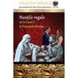Nuntile regale de la Carol I la Principele Nicolae Colectia REGALa vol. XIII - Dan-Silviu Boerescu