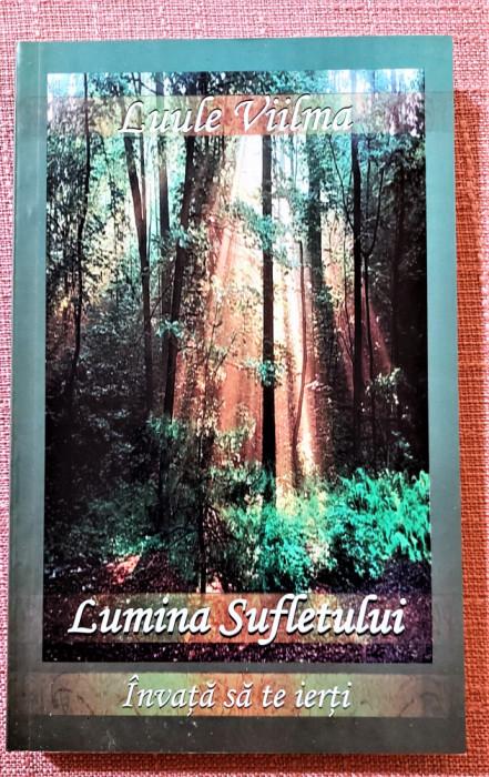 Lumina sufletului. Invata sa te ierti Editura Dharana, 2007 - Luule Viilma
