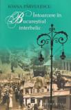 Ioana Parvulescu - Intoarcere in Bucurestiul interbelic