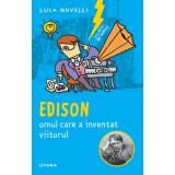 Carte Editura Litera, Sclipiri de geniu. Edison, omul care a inventat viitorul, Luca Novelli