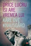 Orice lucru isi are vremea lui | Karl Ove Knausgard