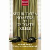 Securitatea noastra cea de toate zilele/Flori Balanescu, Cristian Troncota, Corint Books