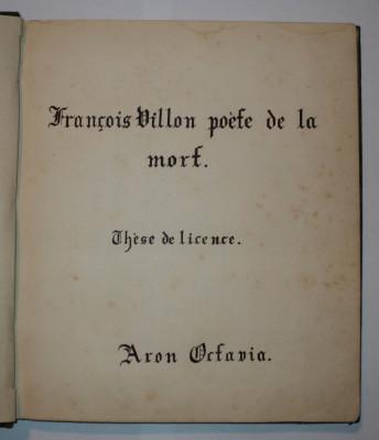 Teza de licenta, Francois Villon, interbelica, veche, Aron Octavia, in franceza foto