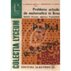 Probleme actuale de matematica in liceu. Multimi - Structuri algebrice - Probabilitati