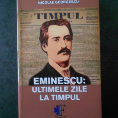 NICOLAE GEORGESCU - EMINESCU: ULTIMELE ZILE LA TIMPUL