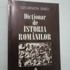 DICTIONAR DE ISTORIA ROMANILOR - GEORGETA SMEU
