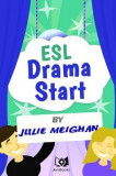 ESL Drama Start: Drama Activities for ESL Learners
