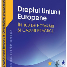 Dreptul Uniunii Europene in 100 de hotarari si cazuri practice   Raluca Bercea, Sorina Doroga