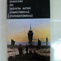 MANUAL DE ISTORIA ARTEI CLASICISMUL ROMANTISMUL- G.OPRESCU-BUC. 1986