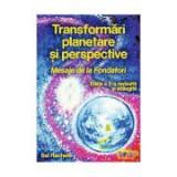 Transformari planetare si perspective. Mesaje de la Fondatori. Editia a 2-a revizuita si adaugita (Sal Rachele)