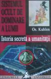 Os. Kuhlen - Sistemul ocult de dominare a lumii. Istoria secreta a umanitatii