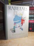 RABELAIS - VIATA NEMAIPOMENITA A MARELUI GARGANTUA * ILUSTRATII EUGEN TARU ,1963