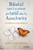 Baiatul care l-a urmat pe tatal sau la Auschwitz. O poveste adevarata./Jeremy Dronfield