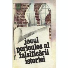 Jocul periculos al falsificarii istoriei - culegere de studii si articole