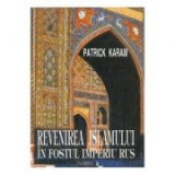 Revenirea islamului in fostul Imperiu rus - Patrick Karam