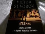 SPEȚNAZ - ISTORIA SECRETA A FORTELOR SPECIALE SOVIETICE - VICTOR SUVOROV, 2011