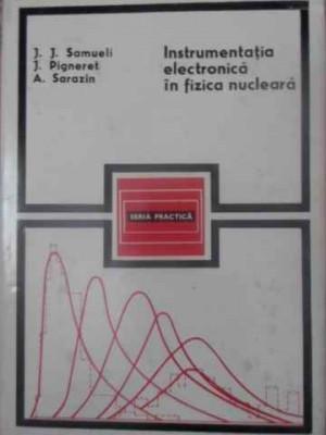 INSTRUMENTATIA ELECTRONICA IN FIZICA NUCLEARA-J.J. SAMUELI, J. PIGNERET, A. SARAZIN foto