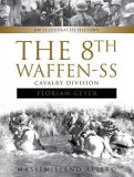 """The 8th Waffen-SS Cavalry Division """"""""Florian Geyer"""""""": An Illustrated History"""