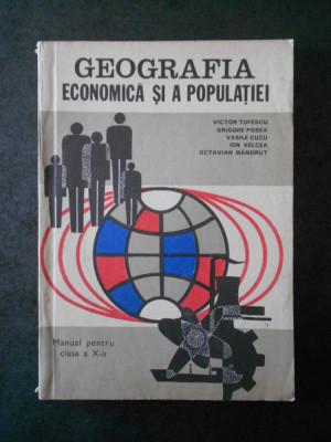 VICTOR TUFESCU - GEOGRAFIA ECONOMICA SI A POPULATIE. MANUAL PENTRU CLASA A X-A foto