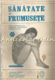 Sanatate Si Frumusete - Vera Cernatescu, Ludmila Cosmovici, Xenia Ghica