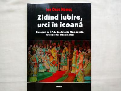 ZIDIND IUBIRE, URCI IN ICOANA: DIALOGURI CU I.P.S.DR. ANTONIE PLAMADEALA foto