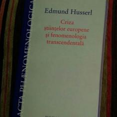E. Husserl CRIZA STIINTELOR EUROPENE SI FENOMENOLOGIA TRANSCENDENTALA, Humanitas