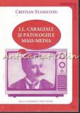 Cumpara ieftin I. L. Caragiale Si Patologiile Mass-Media - Cristian Stamatoiu