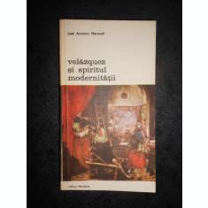 JOSE ANTONIO MARAVALL - VELAZQUEZ SI SPIRITUL MODERNITATII