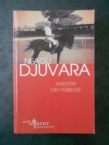 NEAGU DJUVARA - AMINTIRI DIN PRIBEGIE(1948-1990)