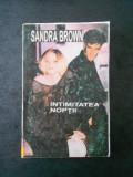 SANDRA BROWN - INTIMITATEA NOPTII