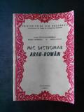 NICOLAE DOBRISAN, MARIA DOBRISAN, DOINA DINCA - MIC DICTIONAR ARAB-ROMAN (1981)