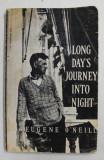 LONG DAY'S JOURNEY INTO NIGHT by EUGENE O 'NEILL , 1972 , PREZINTA INSEMNARI PE PAGINE DE GARDA * , PREZINTA INSEMNARI SI HALOURI DE APA *