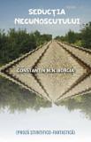 Cumpara ieftin Seductia necunoscutului. Proza stiintifico - fantastica/Constantin Borcia