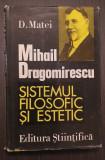 MIHAIL DRAGOMIRESCU - SISTEMUL FILOSOFIC SI ESTETIC - DUMITRU MATEI