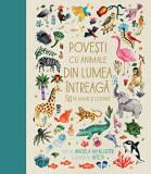Povesti cu animale din lumea intreaga. 50 de basme si legende/Angela McAllister