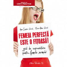 Femeia Perfecta este o Fitoasa! 2 Intoarcerea - Pentru ca fitoasa nu Moare Niciodata - Anne-Sophie Girard, Marie-Aldine Girard