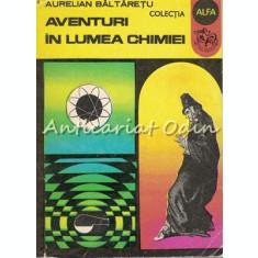 Aventuri In Lumea Chimiei - Aurelian Baltaretu