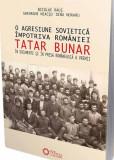 O agresiune sovietică împotriva României: Tatar Bunar în documente şi în presa românească a vremii