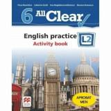 All Clear. English practice. Activity book. L2. Auxiliar pentru clasa a-VI-a/Fiona Mauchline, Catherine Smith, Ana-Magdalena Iordachescu, Corina Gabri