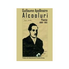 Alcooluri. Poeme (1898 – 1913) - Guillaume Apollinaire