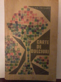 Ecaterina Teisanu - Cartea de dulciuri. 447 de retete, Tehnica, 1965