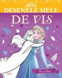 Disney. Regatul de gheață II. Desenele mele de vis. Elsa și Anna