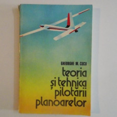 TEORIA SI TEHNICA PILOTARII PLANOARELOR de GHEORGHE M.CUCU , EDITIA A II A REVAZUTA SI ADAUGITA 1981