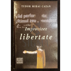 CAZAN (TUDOR MIHAI) - IMPROVIZEZ LIBERTATE, 2007, Bucuresti (Dedicatie si Autograf TUDOR MIHAI CAZAN !)