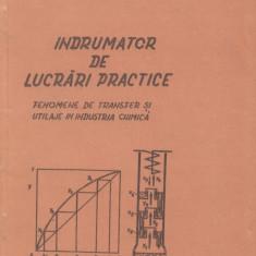 * * * - INDRUMATOR DE LUCRARI PRACTICE. FENOMENE DE TRANSFER SI UTILAJE, Alta editura, 1979